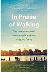 In Praise of Walking: The new science of how we walk and why it's good for us Kindle Edition