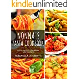 NONNA'S PASTA COOKBOOK: Cook like Grannies! Traditional and Easy Recipes of Italian Cuisine. The True Culture of First Course