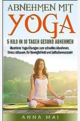 Yoga: Abnehmen mit Yoga: 5 Kilo in 10 Tagen gesund abnehmen: Illustrierte Yoga-Übungen zum schnellen Abnehmen, Stress abbauen, für Beweglichkeit und Selbstbewusstsein (Yoga für Einsteiger 1) Kindle Ausgabe