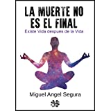 La muerte no es el final: Existe Vida después de la Vida (Novela espiritual)