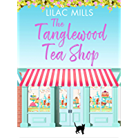 The Tanglewood Tea Shop: A laugh out loud romantic comedy of new starts and finding home (Tanglewood Village series Book…