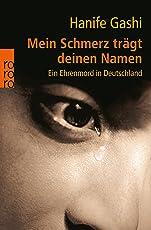 Mein Schmerz trägt deinen Namen: Ein Ehrenmord in Deutschland
