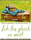 Polyamorie-Lesehappen 3: Ich bin gleich so weit!: Die sinnliche Komödie