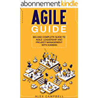 Agile Guide : Big and Complete Guide to Agile Leadership and Project Management with Kanban (English Edition)