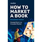 How to Market a Book: Overperform in a Crowded Market (Reedsy Marketing Guides Book 1)