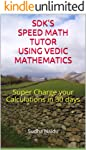 SDK's Speed Math Tutor using Vedic Mathematics: Super Charge your Calculations in 30 days