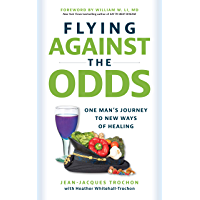 Flying Against the Odds: One Man's Journey to New Ways of Healing (English Edition)