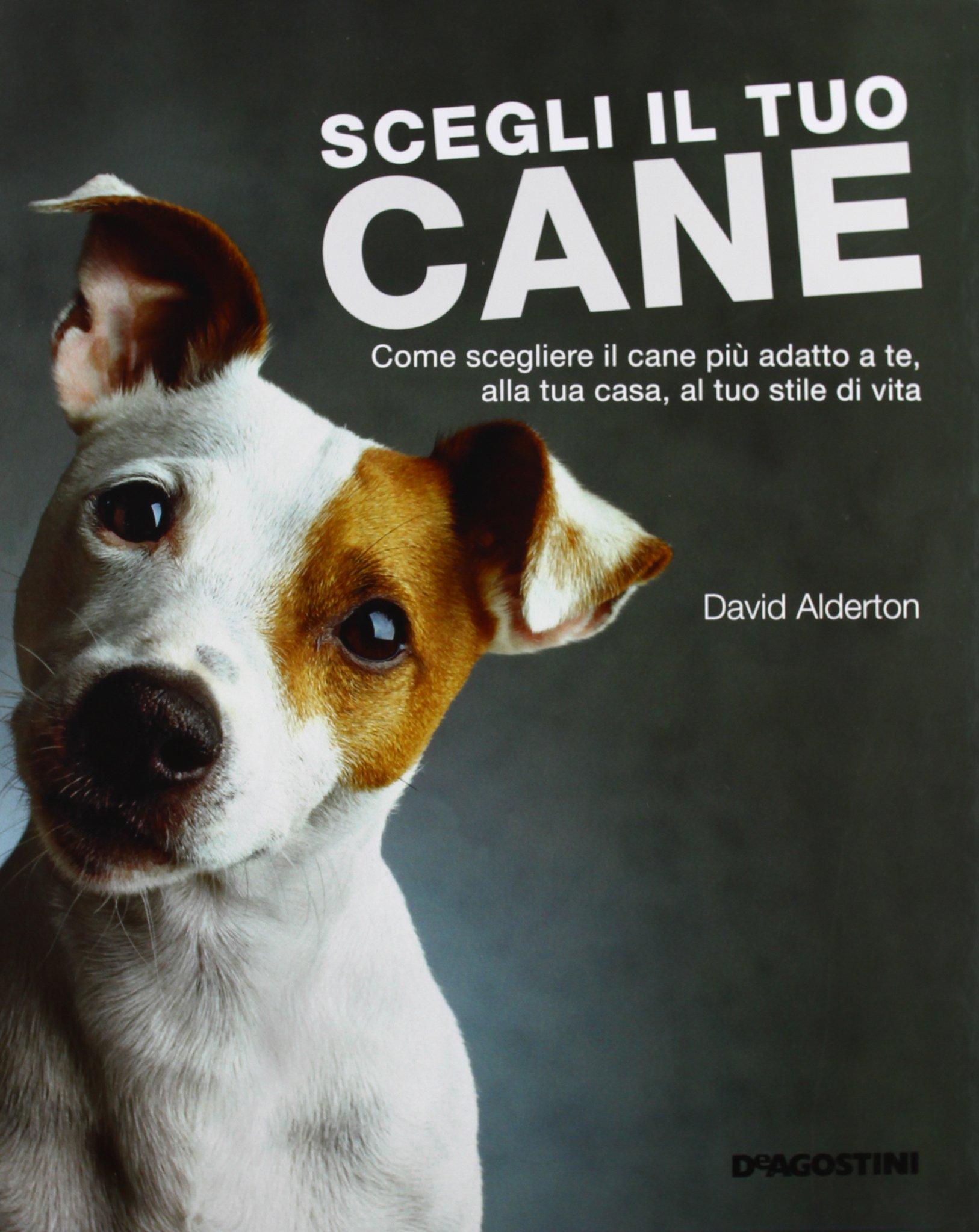 Scegli il tuo cane. Come scegliere il cane pi� adatto a te, alla tua casa, al tuo stile di vita