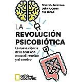 La revolución psicobiótica. La nueva ciencia de la conexión entre el intestino y el cerebro (NATGEO CIENCIAS)