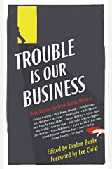 Trouble Is Our Business: New Stories by Irish Crime Writers Kindle Edition