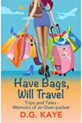 Have Bags, Will Travel: Trips and Tales — Memoirs of an Over-Packer Kindle Edition