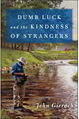 Dumb Luck and the Kindness of Strangers (John Gierach's Fly-fishing Library) Hardcover