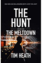 The Meltdown (The Hunt series Book 6): Bad Men And Billionaires Both Hate The Light Kindle Edition