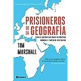 Prisioneros de la geografía: Todo lo que hay que saber de política mundial a partir de diez mapas