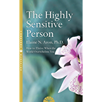 The Highly Sensitive Person: How to Surivive and Thrive When the World Overwhelms You (English Edition)