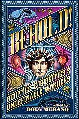 Behold!: Oddities, Curiosities and Undefinable Wonders Paperback