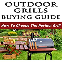 Outdoor Grills Buying Guide : How To Choose The Perfect Grill