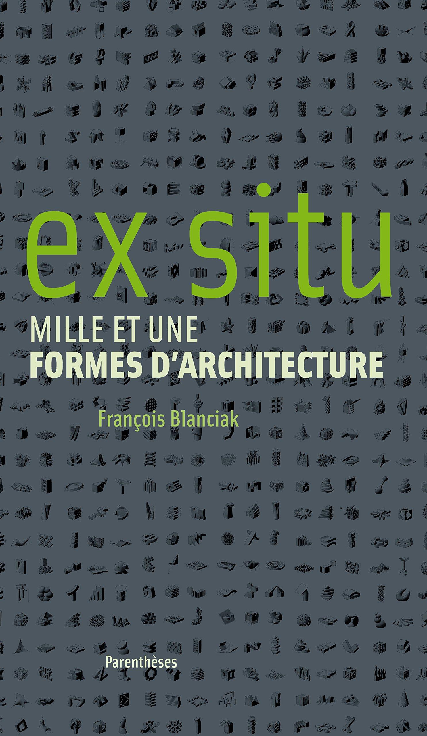 Ex situ : Mille et une formes d'architecture por François Blanciak