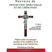 Neuvaine de protection spirituelle : Et Prières contre les attaques occultes et les maléfices de la sorcellerie et de l'ésotérisme