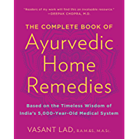 The Complete Book of Ayurvedic Home Remedies: Based on the Timeless Wisdom of India's 5,000-Year-Old Medical System…