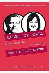 Von 0 auf 100 Kunden: Sales-up-Call mit Susanne Rohr und Stephan Heinrich Kindle Ausgabe