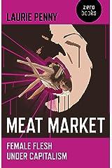 Meat Market: Female Flesh Under Capitalism Kindle Edition