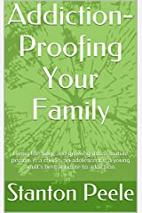 Addiction-Proofing Your Family: Living life fully, and growing into a mature person, is a child's, an adolescent's, a young adult's best antidote to addiction. Kindle Edition