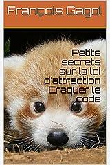 Petits secrets sur la loi d'attraction : Craquer le code Format Kindle