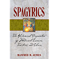 Spagyrics: The Alchemical Preparation of Medicinal Essences, Tinctures, and Elixirs (English Edition)