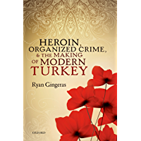 Heroin, Organized Crime, and the Making of Modern Turkey (English Edition)