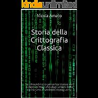 Storia della Crittografia Classica: Lo straordinario percorso storico dei sistemi crittografici dagli albori della civiltà sino al secondo dopoguerra