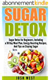 Sugar Detox: Sugar Detox for Beginners, Including a 30 Day Meal Plan, Energy Boosting Recipes, And Tips on Staying Sugar Free (Sugar Free, Detox Diet, and Engery Reset Diets Book 1) (English Edition)