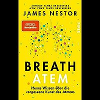 Breath - Atem: Neues Wissen über die vergessene Kunst des Atmens   Über das richtige Atmen und Atemtechniken (German…