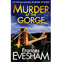 Murder at the Gorge: The latest gripping murder mystery from bestseller Frances Evesham (The Exham-on-Sea Murder…