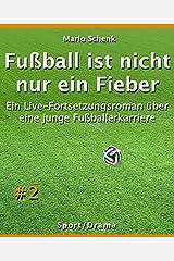 Fußball ist nicht nur ein Fieber #2: Ein Live-Fortsetzungsroman über eine junge Fußballerkarriere (German Edition) Kindle Edition