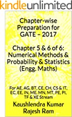 Chapter-wise Preparation for GATE – 2017 Chapter 5 & 6 of 6: Numerical Methods & Probability & Statistics (Engg. Maths): For AE, AG, BT, CE, CH, CS & IT, ... EE, IN, ME, MN, MT, PE, PI, TF & XE Stream