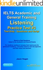 IELTS Academic and General Training Listening Practice Test #3. Based on Real Questions Asked in the Exams.: For students needing to increase their band ... teachers (IELTS Listening Practice Tests)