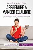 Apprendre à manger équilibré: Une alimentation saine pour un corps en bonne santé (Équilibre)