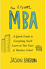 The Visual MBA: A Quick Guide to Everything You'll Learn in Two Years of Business School Paperback