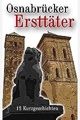 Osnabrücker Ersttäter: 12 Kurzgeschichten (Krimis, Thriller und historische Erzählungen) Kindle Ausgabe