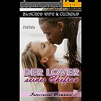 Blacked Wife & Cuckold: Der Lover seiner Ehefrau - Interracial Romance (German Edition)