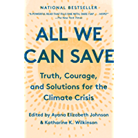 All We Can Save: Truth, Courage, and Solutions for the Climate Crisis (English Edition)