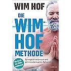Die Wim-Hof-Methode: Sprenge deine Grenzen und aktiviere dein volles Potenzial. Mit der Kraft der Kälte, bewusster Atmung und