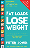 How To EAT LOADS And LOSE WEIGHT: Science Based Weight Loss Advice - the LAST Diet Book You Will Ever Need