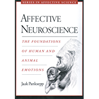 Affective Neuroscience: The Foundations of Human and Animal Emotions (Series in Affective Science) (English Edition)