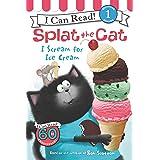 I Scream for Ice Cream: Splat the Cat (I Can Read Level 1)