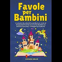Favole per Bambini: L'esclusiva Raccolta di Favole illustrate ricche di Insegnamenti per far Vivere al tuo Bambino un…