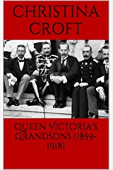 Queen Victoria's Grandsons (1859-1918) Kindle Edition