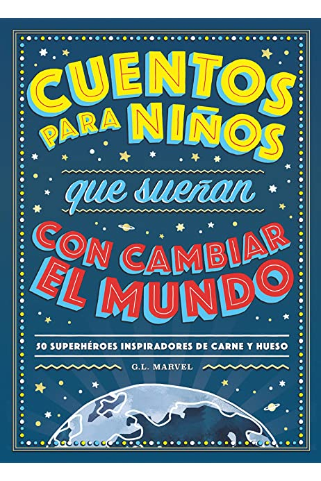 Cuentos para niños que sueñan con cambiar el mundo: 50 Héroes inspiradores de carne y hueso INFANTIL / JUVENIL: Amazon.es: Marvel, G. L.: Libros