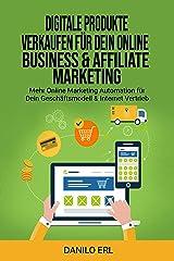 Digitale Produkte verkaufen für Dein Online Business & Affiliate Marketing: Mehr Online Marketing Automation für Dein Geschäftsmodell & Internet Vertrieb Kindle Ausgabe